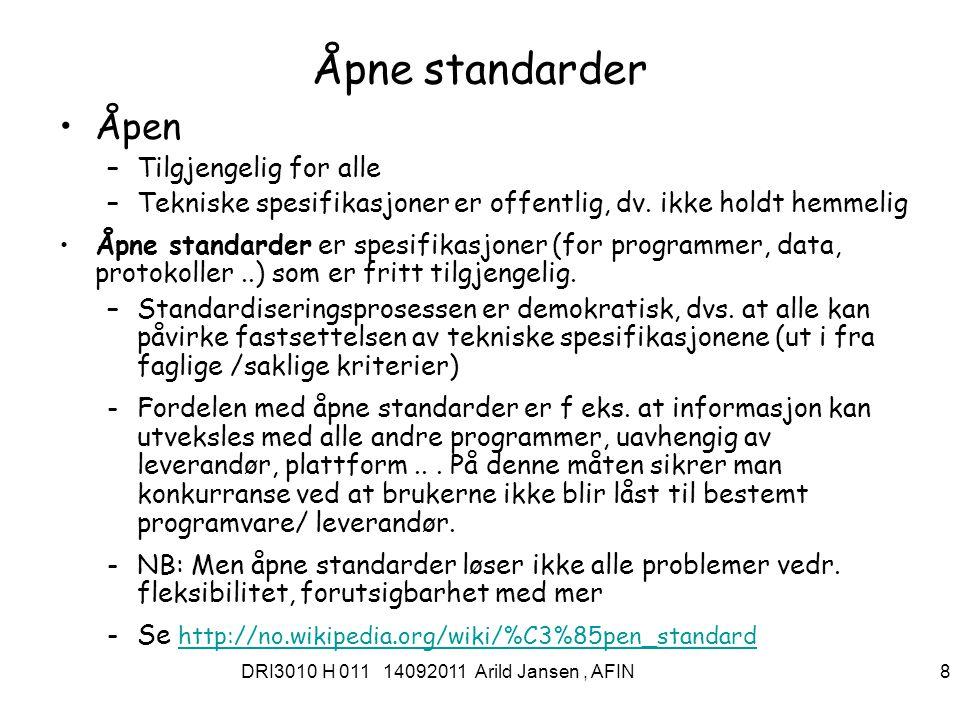 DRI3010 H 011 14092011 Arild Jansen, AFIN 9 Åpen kildekode og fri programvarer Åpen kildekode (Open Source) betyr at kildekoden til et dataprogram er gjort tilgjengelig (på Internett) for alle.kildekodendataprogram Internett –Det finnes mange forskjellige lisenser for åpen kildekode, men den mest brukte er GNU General Public License (GPL).