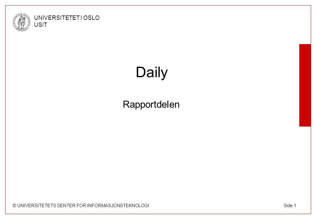 © UNIVERSITETETS SENTER FOR INFORMASJONSTEKNOLOGI UNIVERSITETET I OSLO USIT Side 2 Daily-rapport Har en liste over OU'er med tilhørende e- postadresser og hva som skal sendes i hver rapport.