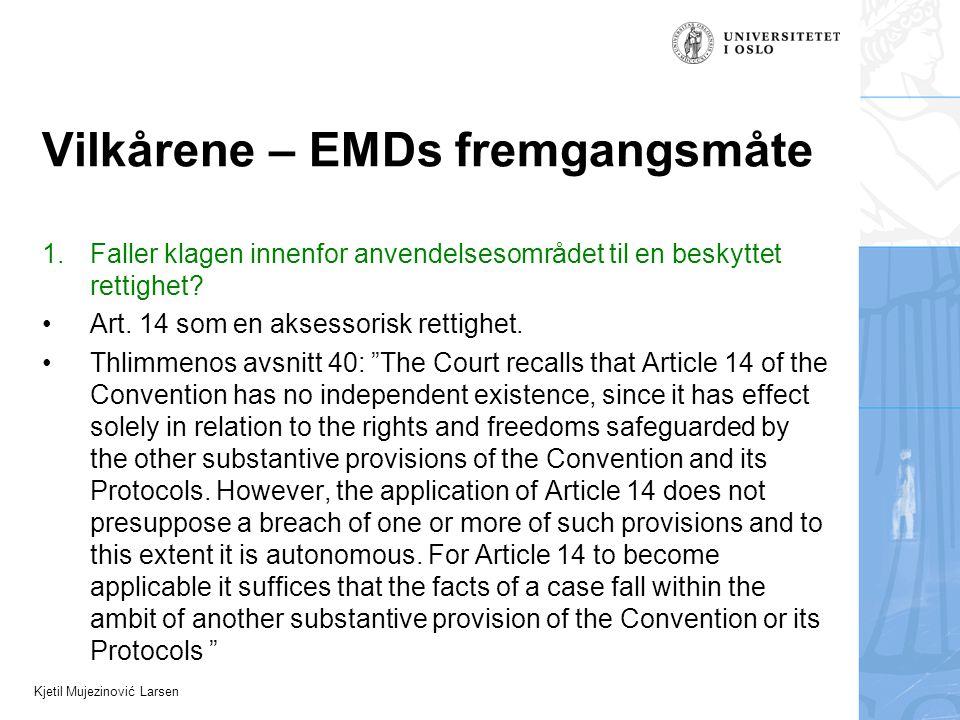 Kjetil Mujezinović Larsen Vilkårene – EMDs fremgangsmåte 1.Faller klagen innenfor anvendelsesområdet til en beskyttet rettighet.