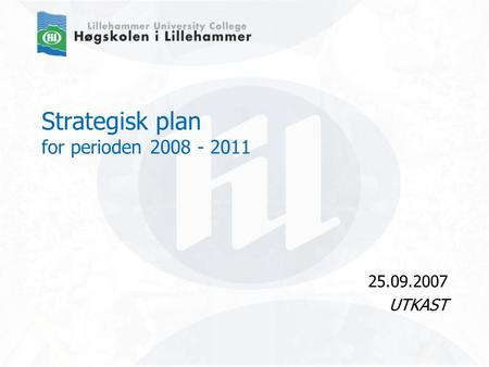 Strategisk plan for perioden 2008 - 2011 25.09.2007 UTKAST.