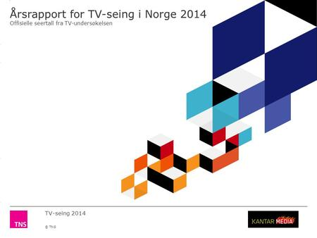 3.14 X AXIS 6.65 BASE MARGIN 5.95 TOP MARGIN 4.52 CHART TOP 11.90 LEFT MARGIN 11.90 RIGHT MARGIN TV-seing 2014 © TNS Årsrapport for TV-seing i Norge 2014.