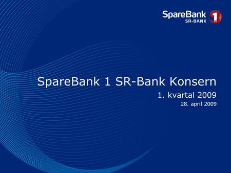 SpareBank 1 SR-Bank Konsern 1. kvartal 2009 28. april 2009.