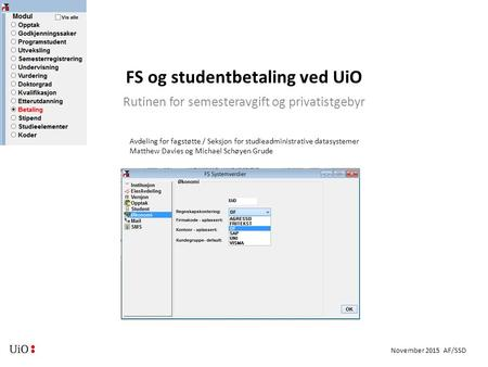 November 2015 AF/SSD FS og studentbetaling ved UiO Rutinen for semesteravgift og privatistgebyr Avdeling for fagstøtte / Seksjon for studieadministrative.