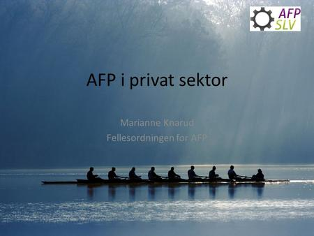 AFP i privat sektor Marianne Knarud Fellesordningen for AFP.