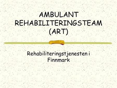 AMBULANT REHABILITERINGSTEAM (ART) Rehabiliteringstjenesten i Finnmark.