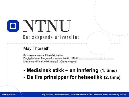 1 May Thorseth Førsteamanuensis Filosofisk institutt Daglig leder av Program for anvendt etikk, NTNU