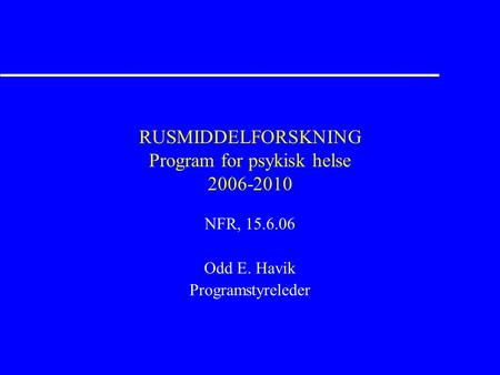 RUSMIDDELFORSKNING Program for psykisk helse 2006-2010 NFR, 15.6.06 Odd E. Havik Programstyreleder.