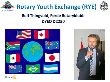 TITLE | 1 Rotary Youth Exchange (RYE) Rolf Thingvold, Førde Rotaryklubb DYEO D2250.