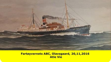 Fartøyvernets ABC, Olavsgaard, 20,11,2016 Atle Vie Title slide Can also be used as Breakslide Label header in 2 lines maximum.