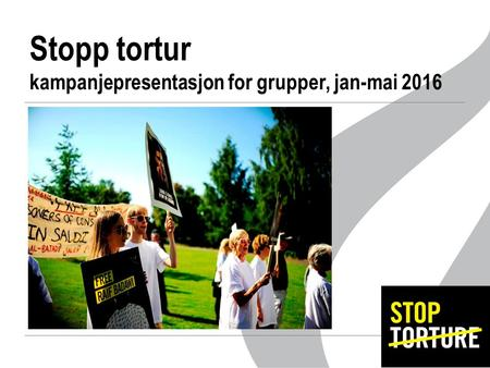 Stopp tortur kampanjepresentasjon for grupper, jan-mai 2016.