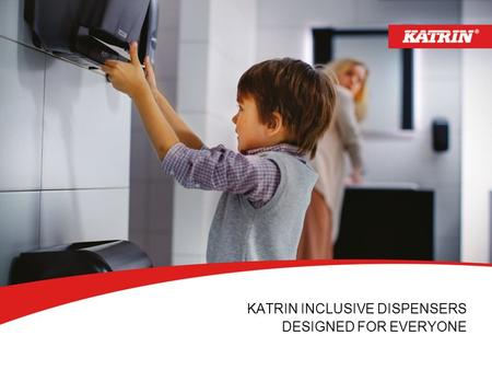 KATRIN INCLUSIVE DISPENSERS DESIGNED FOR EVERYONE.