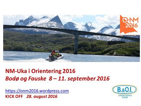 NM-Uka i Orientering 2016 Bodø og Fauske 8 – 11. september 2016 https://onm2016.wordpress.com KICK OFF 28. august 2016.