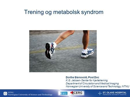 1 Trening og metabolsk syndrom Dorthe Stensvold, Post Doc K.G. Jebsen- Senter for hjertetrening, Department of Circulation and Medical Imaging Norwegian.