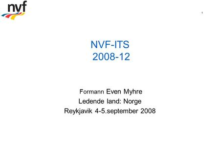 1 NVF-ITS 2008-12 Formann Even Myhre Ledende land: Norge Reykjavik 4-5.september 2008.