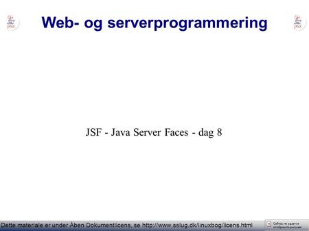 Web- og serverprogrammering Dette materiale er under Åben Dokumentlicens, se  JSF - Java Server Faces - dag 8.