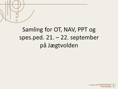 Samling for OT, NAV, PPT og spes.ped. 21. – 22. september på Jægtvolden.