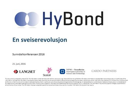 This document is prepared by Hybond AS. The information contained herein derives from various sources. Hybond AS has not verified the information and makes.