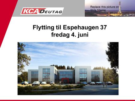 Replace this picture on Slide Master Flytting til Espehaugen 37 fredag 4. juni.