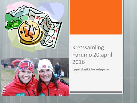 Kretssamling Furumo 20.april 2016 Løpsteknikk for o-løpere.