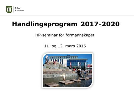 Handlingsprogram 2017-2020 HP-seminar for formannskapet 11. og 12. mars 2016.