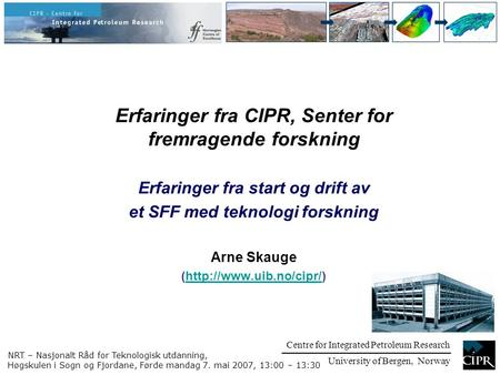 Centre for Integrated Petroleum Research University of Bergen, Norway Erfaringer fra CIPR, Senter for fremragende forskning Erfaringer fra start og drift.