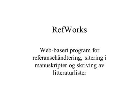 RefWorks Web-basert program for referansehåndtering, sitering i manuskripter og skriving av litteraturlister.
