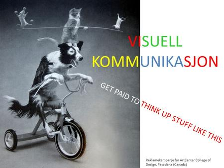 GET PAID TO THINK UP STUFF LIKE THIS Reklamekampanje for ArtCenter College of Design, Pasadena (Canada) VISUELL KOMMUNIKASJON.