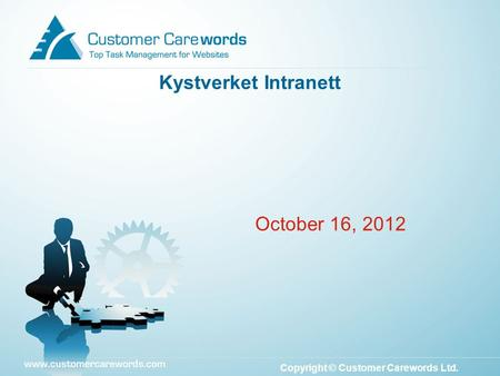 Copyright © Customer Carewords Ltd. October 16, 2012 Kystverket Intranett.