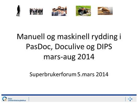 Manuell og maskinell rydding i PasDoc, Doculive og DIPS mars-aug 2014 Superbrukerforum 5.mars 2014.