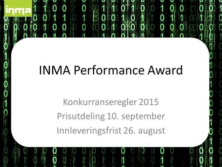 INMA Performance Award Konkurranseregler 2015 Prisutdeling 10. september Innleveringsfrist 26. august.