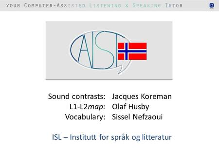 Sound contrasts:Jacques Koreman L1-L2map:Olaf Husby Vocabulary:Sissel Nefzaoui ISL – Institutt for språk og litteratur.