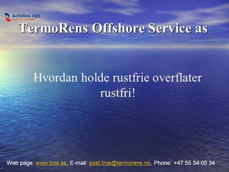 TermoRens Offshore Service as Hvordan holde rustfrie overflater rustfri! Web page:    Phone: +47 55 54 05