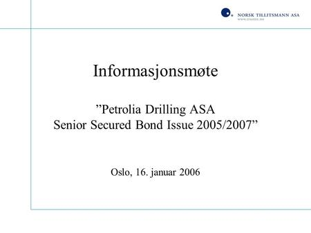 "Informasjonsmøte ""Petrolia Drilling ASA Senior Secured Bond Issue 2005/2007"" Oslo, 16. januar 2006."