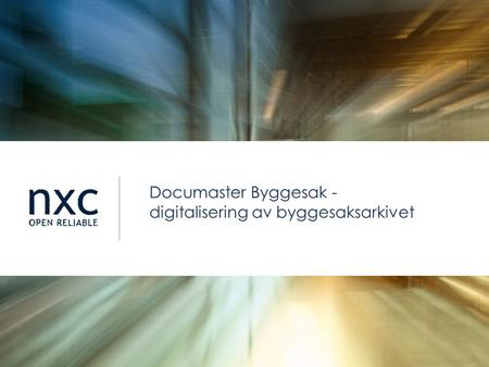 Nxc.no Documaster Byggesak - digitalisering av byggesaksarkivet.