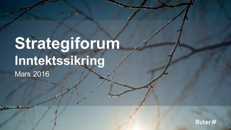 Strategiforum Inntektssikring Mars 2016 1. 2015 2.