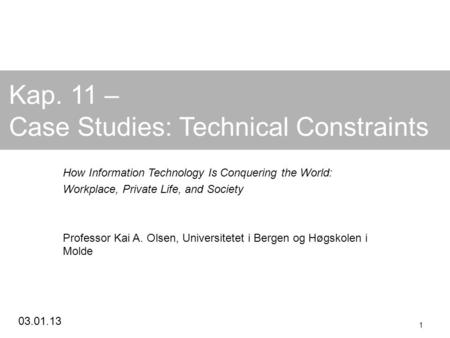 Kap. 11 – Case Studies: Technical Constraints How Information Technology Is Conquering the World: Workplace, Private Life, and Society Professor.