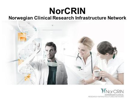 NorCRIN Norwegian Clinical Research Infrastructure Network.