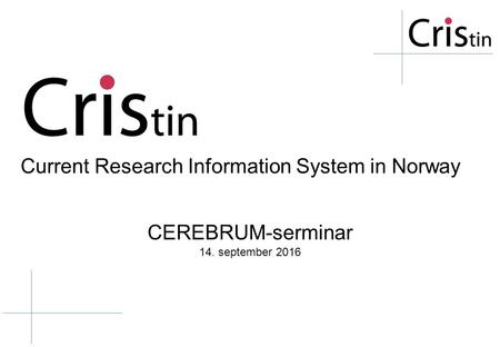 Current Research Information System in Norway CEREBRUM-serminar 14. september 2016.