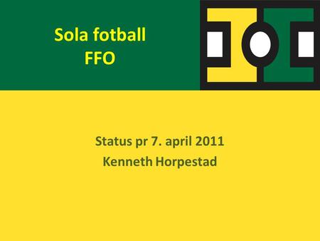 Sola fotball FFO Status pr 7. april 2011 Kenneth Horpestad.