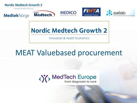 MEAT Valuebased procurement. NORDIC MEDTECH GROWTH 2 Nordic Innovation Call: Innovative Nordic Health and Welfare Solutions.