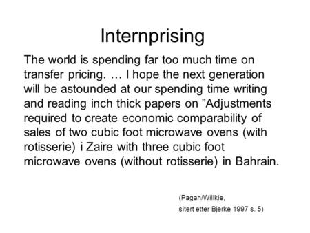 Internprising The world is spending far too much time on transfer pricing. … I hope the next generation will be astounded at our spending time writing.