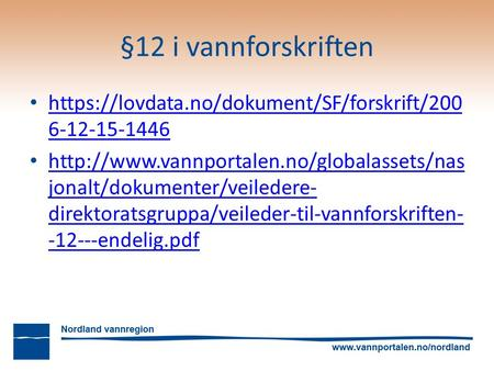 §12 i vannforskriften https://lovdata.no/dokument/SF/forskrift/ https://lovdata.no/dokument/SF/forskrift/