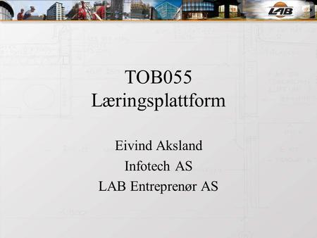 TOB055 Læringsplattform Eivind Aksland Infotech AS LAB Entreprenør AS.