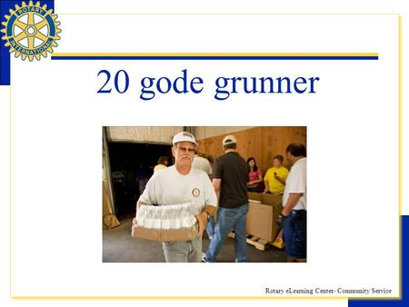 Rotary eLearning Center- Community Service 20 gode grunner.
