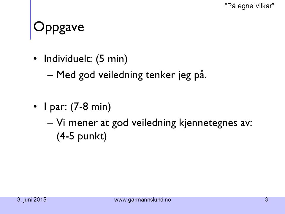 På egne vilkår 3.juni 2015www.garmannslund.no4 Praksisteori Hva er praksisteori.