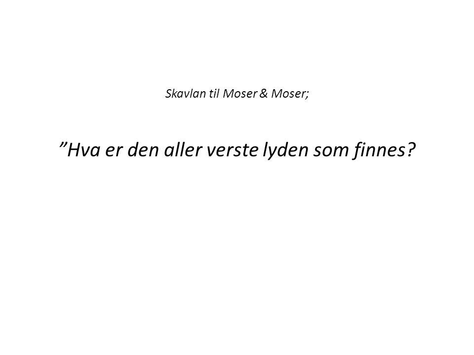 Skavlan til Moser & Moser; Hva er den aller verste lyden som finnes?