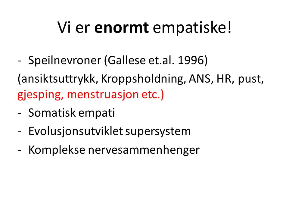 Vi er enormt empatiske.-Speilnevroner (Gallese et.al.