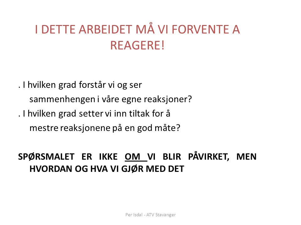 I DETTE ARBEIDET MÅ VI FORVENTE A REAGERE!.