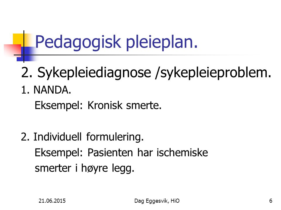 21.06.2015Dag Eggesvik, HiO7 Pedagogisk pleieplan.