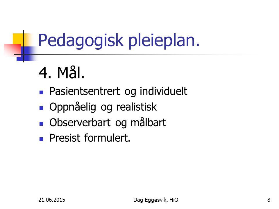 21.06.2015Dag Eggesvik, HiO9 Pedagogisk pleieplan.